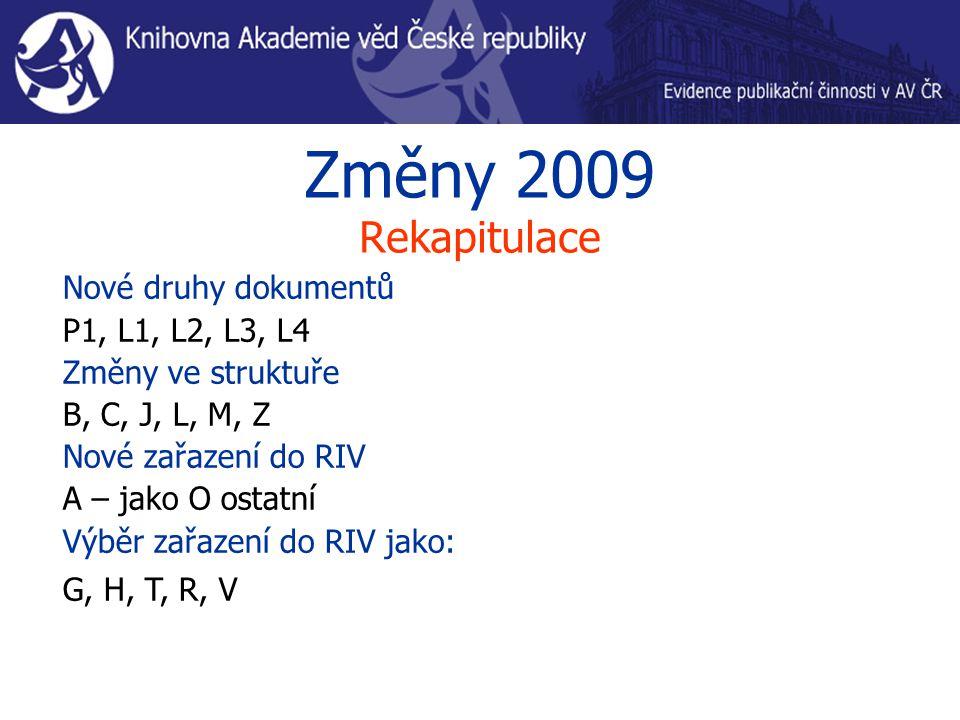 Změny 2009 Rekapitulace Nové druhy dokumentů P1, L1, L2, L3, L4 Změny ve struktuře B, C, J, L, M, Z Nové zařazení do RIV A – jako O ostatní Výběr zařazení do RIV jako: G, H, T, R, V