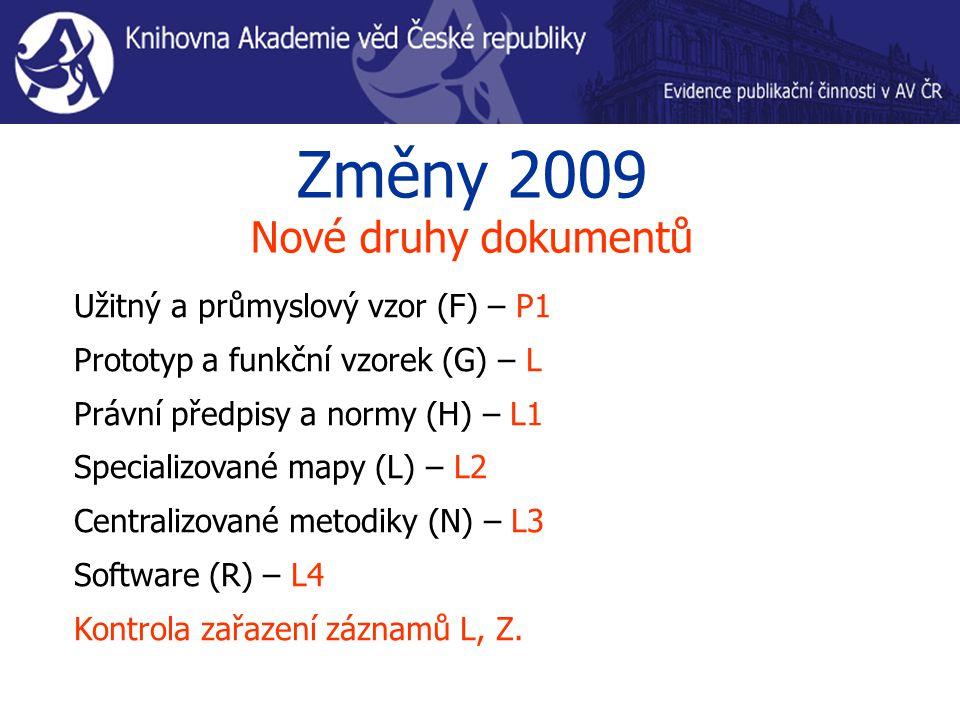 Změny 2009 Nové druhy dokumentů Užitný a průmyslový vzor (F) – P1 Prototyp a funkční vzorek (G) – L Právní předpisy a normy (H) – L1 Specializované mapy (L) – L2 Centralizované metodiky (N) – L3 Software (R) – L4 Kontrola zařazení záznamů L, Z.