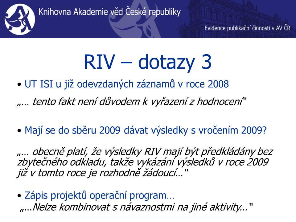 """RIV – dotazy 3 UT ISI u již odevzdaných záznamů v roce 2008 """"… tento fakt není důvodem k vyřazení z hodnocení Mají se do sběru 2009 dávat výsledky s vročením 2009."""