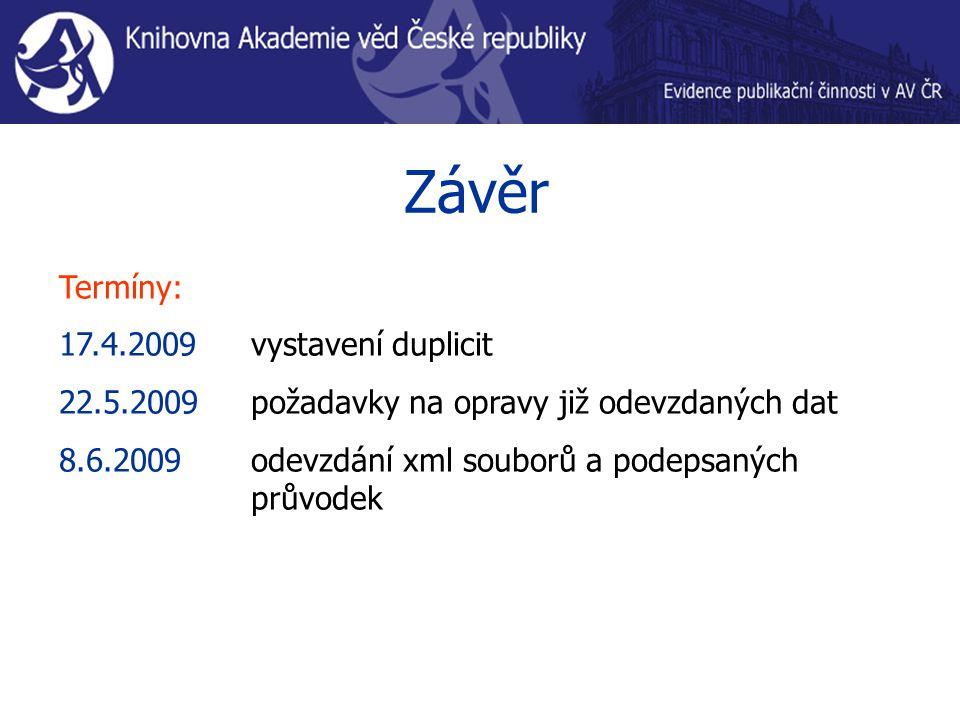 Závěr Termíny: 17.4.2009 vystavení duplicit 22.5.2009 požadavky na opravy již odevzdaných dat 8.6.2009 odevzdání xml souborů a podepsaných průvodek