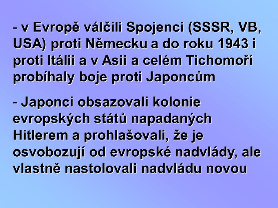 - v Evropě válčili Spojenci (SSSR, VB, USA) proti Německu a do roku 1943 i proti Itálii a v Asii a celém Tichomoří probíhaly boje proti Japoncům - Jap