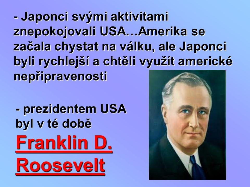 - Japonci svými aktivitami znepokojovali USA…Amerika se začala chystat na válku, ale Japonci byli rychlejší a chtěli využít americké nepřipravenosti -