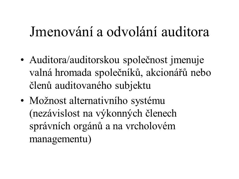 Jmenování a odvolání auditora Auditora/auditorskou společnost jmenuje valná hromada společníků, akcionářů nebo členů auditovaného subjektu Možnost alternativního systému (nezávislost na výkonných členech správních orgánů a na vrcholovém managementu)