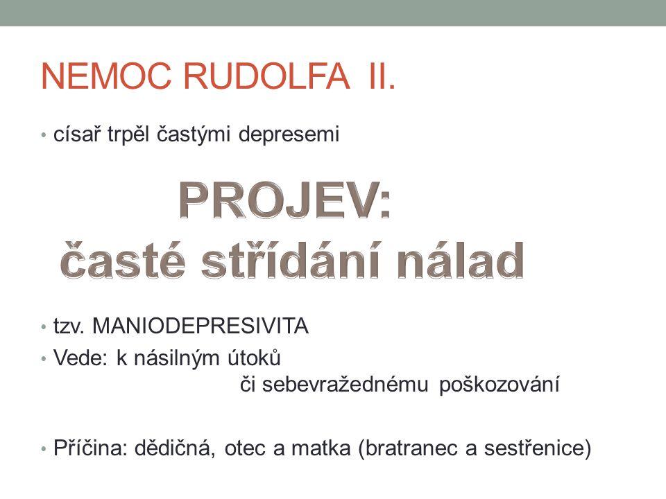 NEMOC RUDOLFA II. císař trpěl častými depresemi tzv.