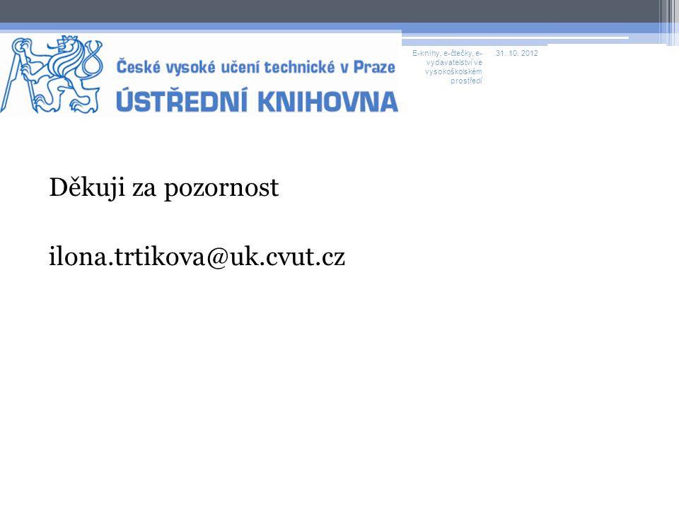 Děkuji za pozornost ilona.trtikova@uk.cvut.cz 31. 10.