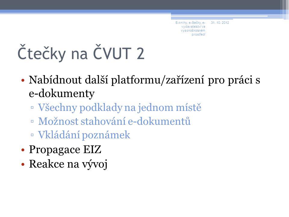 Čtečky na ČVUT 2 Nabídnout další platformu/zařízení pro práci s e-dokumenty ▫Všechny podklady na jednom místě ▫Možnost stahování e-dokumentů ▫Vkládání poznámek Propagace EIZ Reakce na vývoj E-knihy, e-čtečky, e- vydavatelství ve vysokoškolském prostředí 31.
