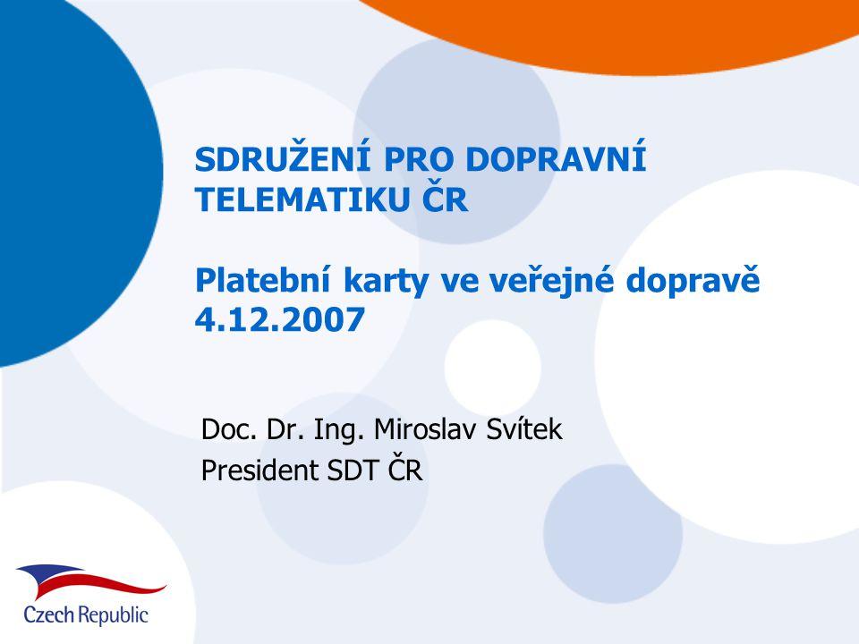 SDRUŽENÍ PRO DOPRAVNÍ TELEMATIKU ČR Platební karty ve veřejné dopravě 4.12.2007 Doc.