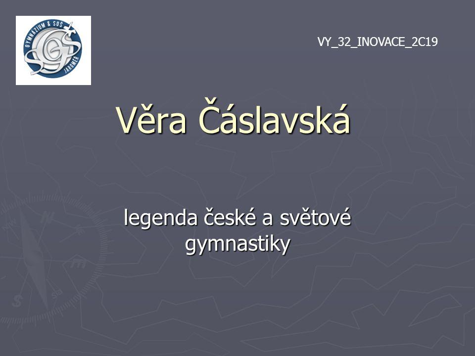 Věra Čáslavská ► česká sportovní gymnastka ► trenérka ► 7násobná olympijská vítězka ► 4násobná mistryně světa ► 4násobná sportovkyně roku