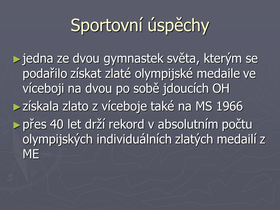 Sportovní úspěchy ► jedna ze dvou gymnastek světa, kterým se podařilo získat zlaté olympijské medaile ve víceboji na dvou po sobě jdoucích OH ► získala zlato z víceboje také na MS 1966 ► přes 40 let drží rekord v absolutním počtu olympijských individuálních zlatých medailí z ME