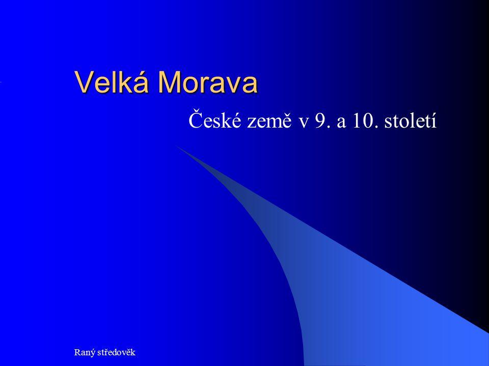 Raný středověk Velká Morava České země v 9. a 10. století