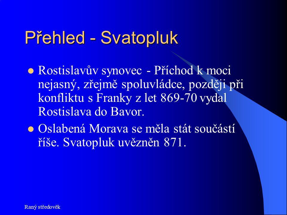 Přehled - Svatopluk Rostislavův synovec - Příchod k moci nejasný, zřejmě spoluvládce, později při konfliktu s Franky z let 869-70 vydal Rostislava do