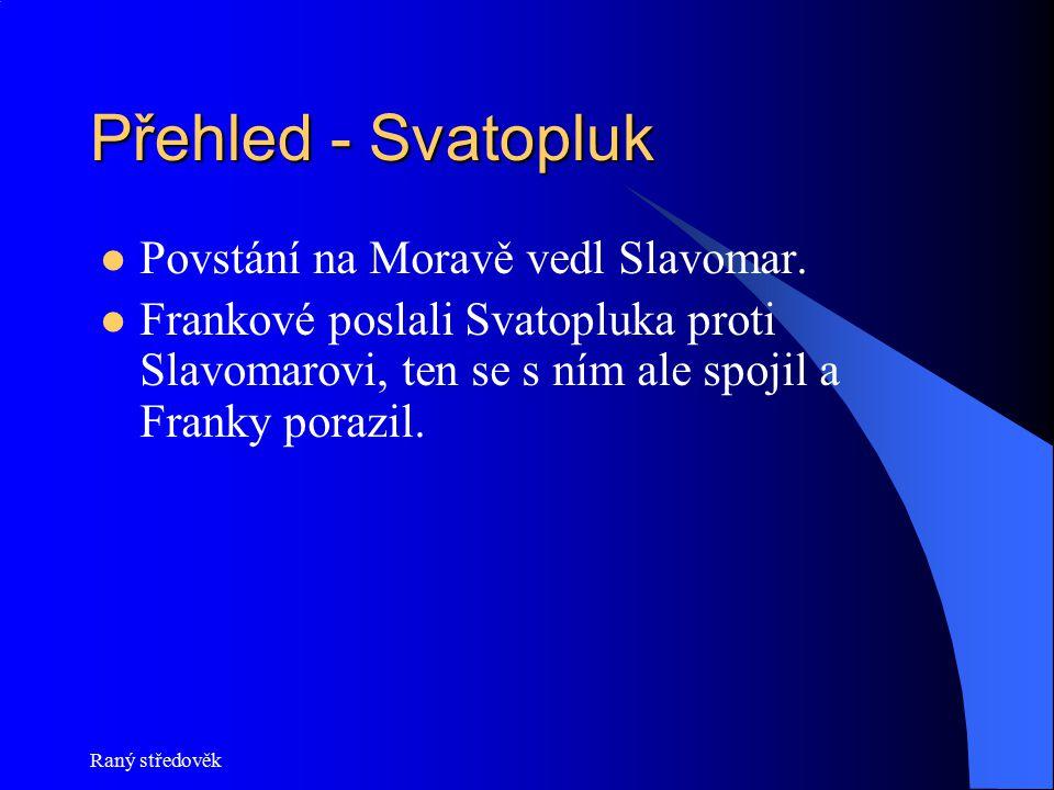Raný středověk Přehled - Svatopluk Povstání na Moravě vedl Slavomar. Frankové poslali Svatopluka proti Slavomarovi, ten se s ním ale spojil a Franky p