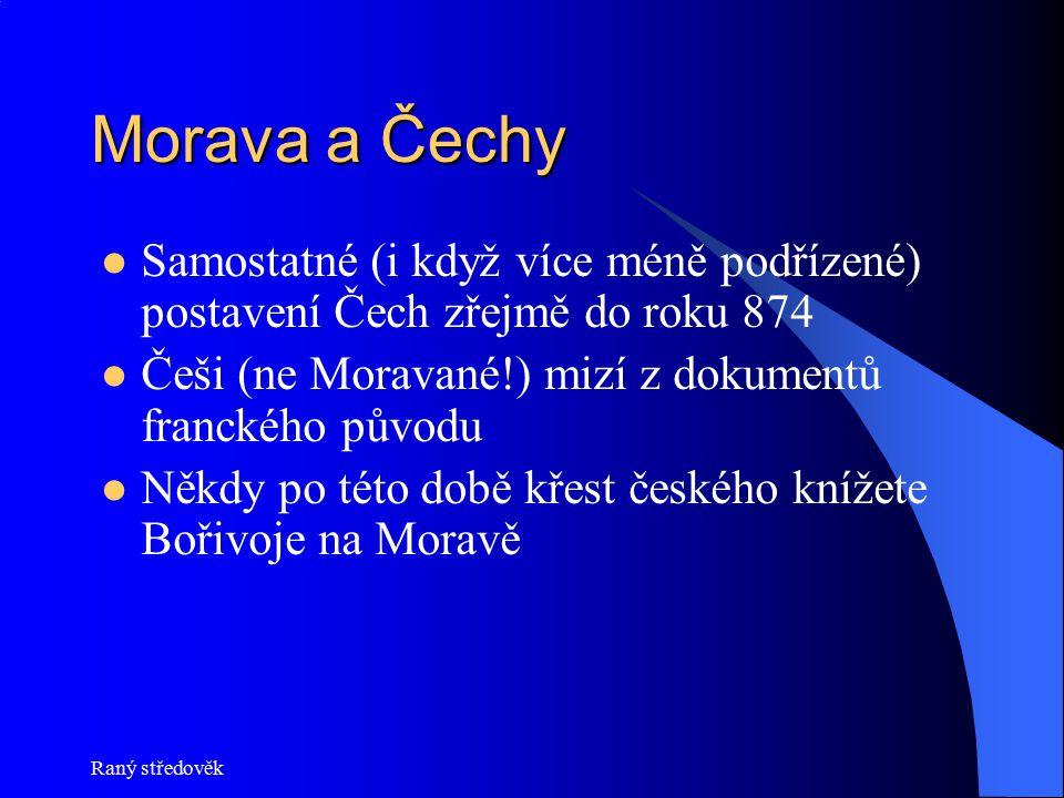 Raný středověk Morava a Čechy Samostatné (i když více méně podřízené) postavení Čech zřejmě do roku 874 Češi (ne Moravané!) mizí z dokumentů franckého