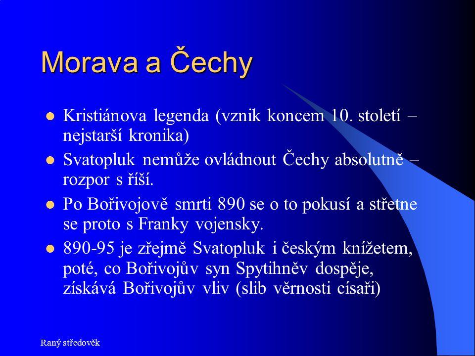 Raný středověk Morava a Čechy Kristiánova legenda (vznik koncem 10. století – nejstarší kronika) Svatopluk nemůže ovládnout Čechy absolutně – rozpor s