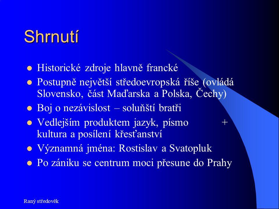 Raný středověk Shrnutí Historické zdroje hlavně francké Postupně největší středoevropská říše (ovládá Slovensko, část Maďarska a Polska, Čechy) Boj o