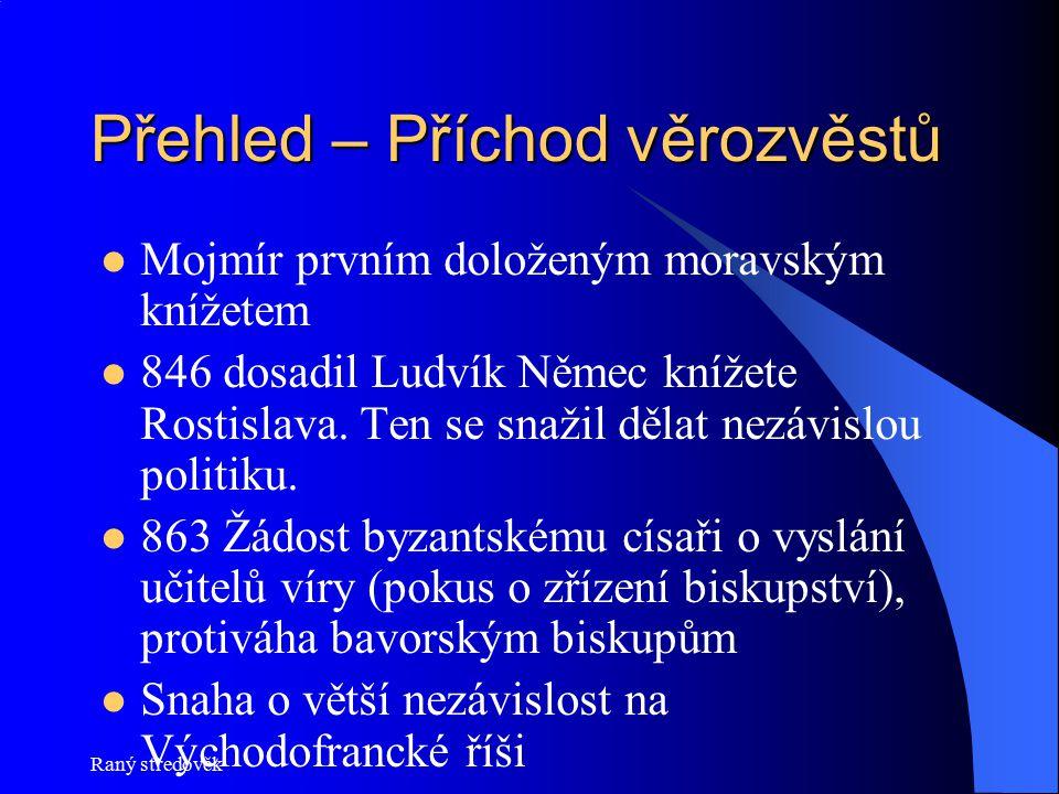 Raný středověk Přehled – Příchod věrozvěstů Mojmír prvním doloženým moravským knížetem 846 dosadil Ludvík Němec knížete Rostislava. Ten se snažil děla