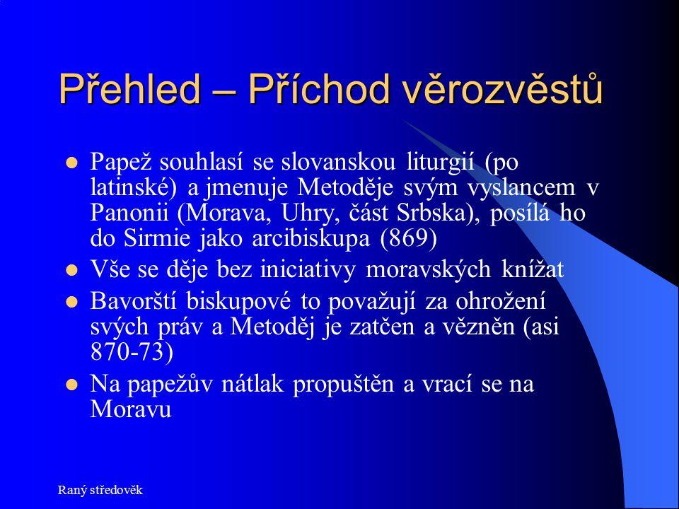 Raný středověk Přehled – Příchod věrozvěstů Papež souhlasí se slovanskou liturgií (po latinské) a jmenuje Metoděje svým vyslancem v Panonii (Morava, U