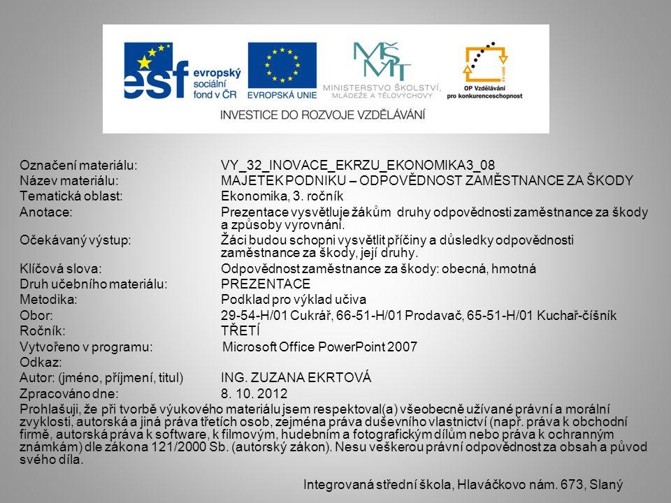 Označení materiálu: VY_32_INOVACE_EKRZU_EKONOMIKA3_08 Název materiálu:MAJETEK PODNIKU – ODPOVĚDNOST ZAMĚSTNANCE ZA ŠKODY Tematická oblast:Ekonomika, 3.