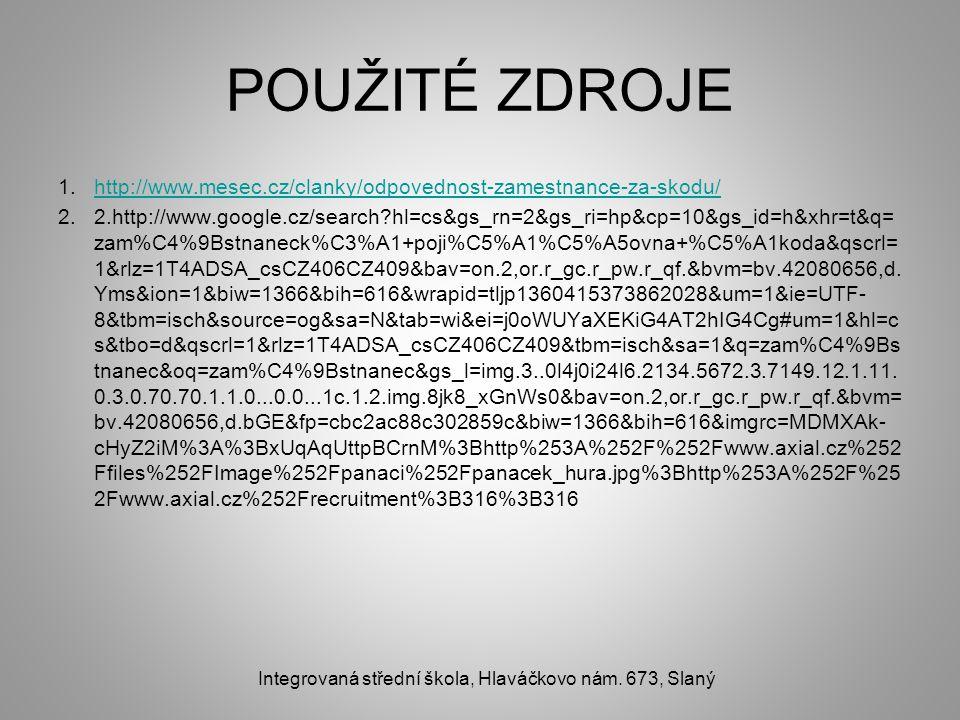 POUŽITÉ ZDROJE 1.http://www.mesec.cz/clanky/odpovednost-zamestnance-za-skodu/http://www.mesec.cz/clanky/odpovednost-zamestnance-za-skodu/ 2.2.http://www.google.cz/search hl=cs&gs_rn=2&gs_ri=hp&cp=10&gs_id=h&xhr=t&q= zam%C4%9Bstnaneck%C3%A1+poji%C5%A1%C5%A5ovna+%C5%A1koda&qscrl= 1&rlz=1T4ADSA_csCZ406CZ409&bav=on.2,or.r_gc.r_pw.r_qf.&bvm=bv.42080656,d.