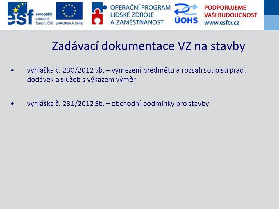 vyhláška č. 230/2012 Sb. – vymezení předmětu a rozsah soupisu prací, dodávek a služeb s výkazem výměr vyhláška č. 231/2012 Sb. – obchodní podmínky pro