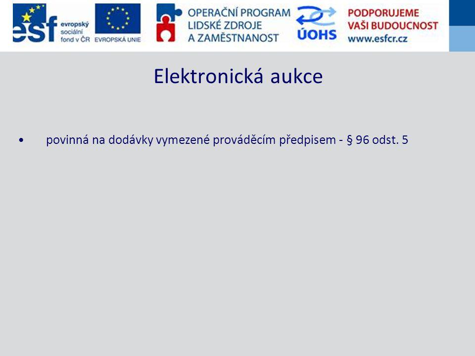 povinná na dodávky vymezené prováděcím předpisem - § 96 odst. 5 Elektronická aukce