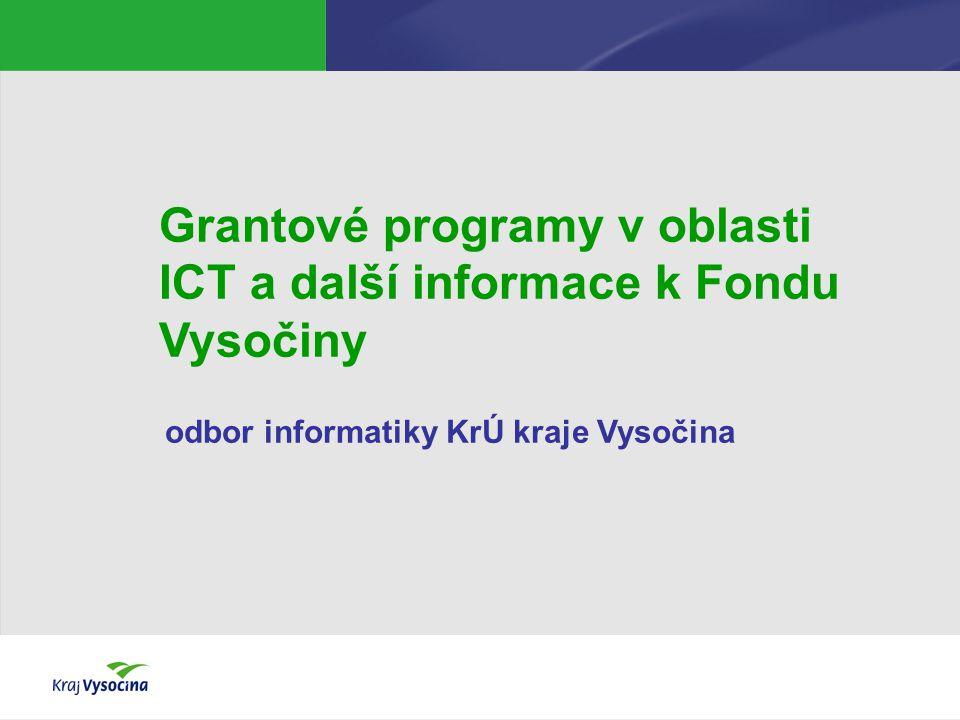 Grantové programy v oblasti ICT a další informace k Fondu Vysočiny odbor informatiky KrÚ kraje Vysočina