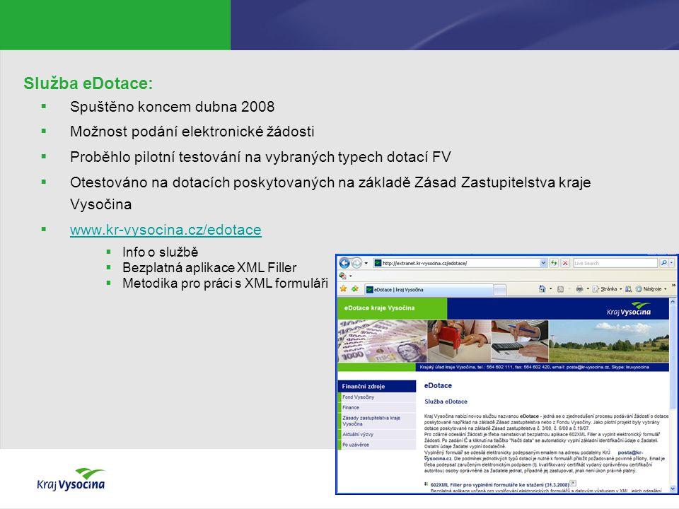 Služba eDotace:  Spuštěno koncem dubna 2008  Možnost podání elektronické žádosti  Proběhlo pilotní testování na vybraných typech dotací FV  Otestováno na dotacích poskytovaných na základě Zásad Zastupitelstva kraje Vysočina  www.kr-vysocina.cz/edotace www.kr-vysocina.cz/edotace  Info o službě  Bezplatná aplikace XML Filler  Metodika pro práci s XML formuláři