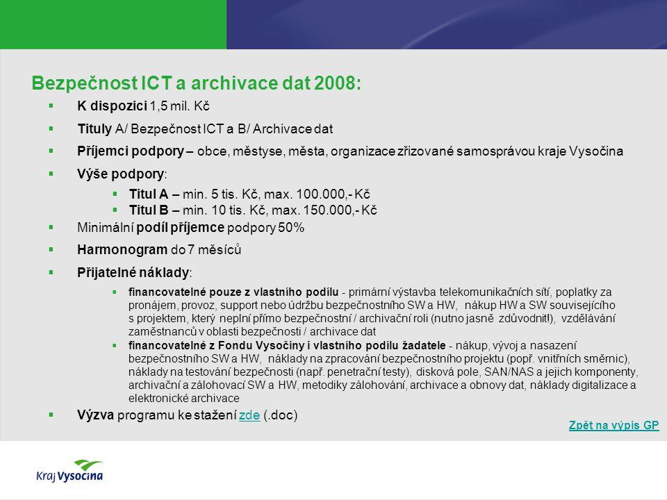 Bezpečnost ICT a archivace dat 2008:  K dispozici 1,5 mil. Kč  Tituly A/ Bezpečnost ICT a B/ Archivace dat  Příjemci podpory – obce, městyse, města