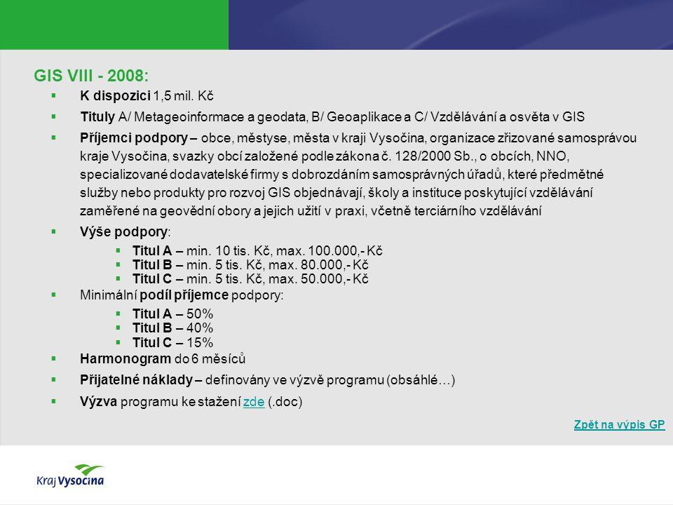 Zpět na výpis GP GIS VIII - 2008:  K dispozici 1,5 mil. Kč  Tituly A/ Metageoinformace a geodata, B/ Geoaplikace a C/ Vzdělávání a osvěta v GIS  Př