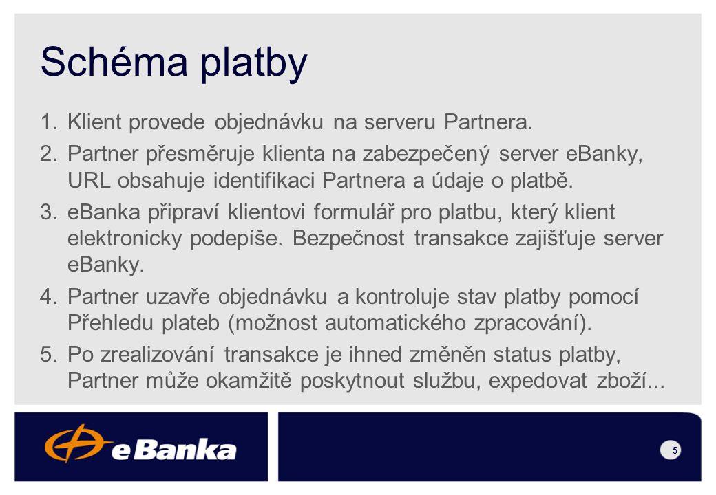 4 Schéma platby klient Partner eBanka Partner expeduje zboží či službu 5 klientovi se načte přihlašovací stránka eBanky, autentizuje se a podepíše platbu 3 Partner zašle údaje o platbě eB 2 Partner přijímá potvrzení platby 4 klient provede objednávku 1