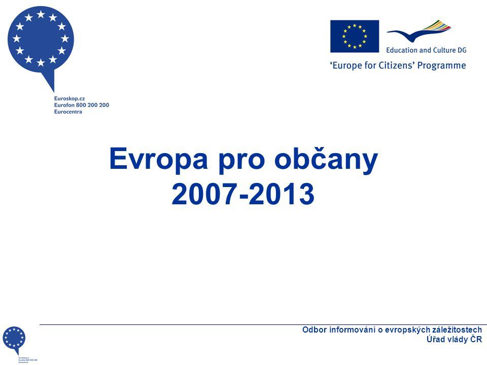 Evropa pro občany 2007-2013 Odbor informování o evropských záležitostech Úřad vlády ČR