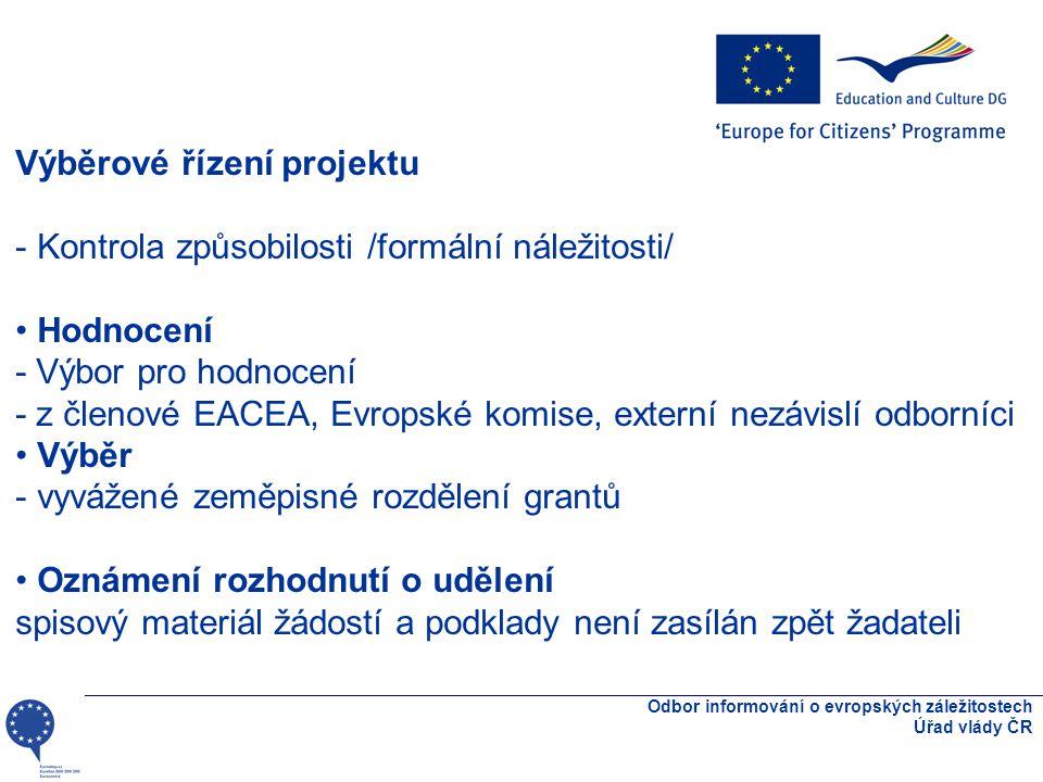 Odbor informování o evropských záležitostech Úřad vlády ČR Výběrové řízení projektu - Kontrola způsobilosti /formální náležitosti/ Hodnocení - Výbor pro hodnocení - z členové EACEA, Evropské komise, externí nezávislí odborníci Výběr - vyvážené zeměpisné rozdělení grantů Oznámení rozhodnutí o udělení spisový materiál žádostí a podklady není zasílán zpět žadateli