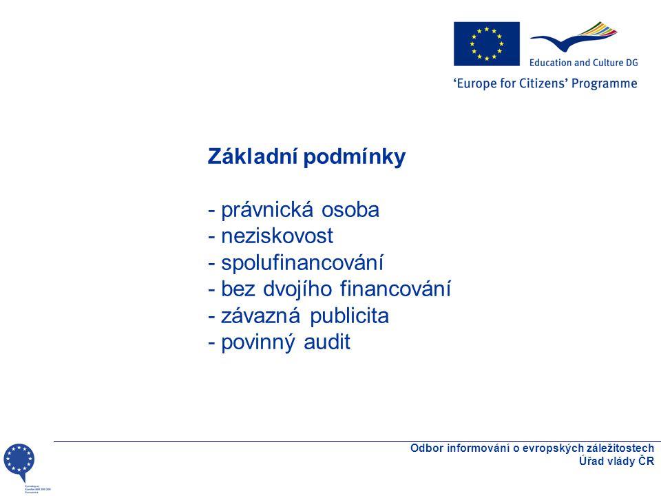 Odbor informování o evropských záležitostech Úřad vlády ČR Základní podmínky - právnická osoba - neziskovost - spolufinancování - bez dvojího financování - závazná publicita - povinný audit