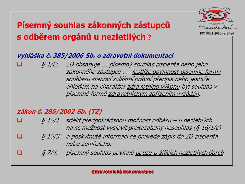 Písemný souhlas zákonných zástupců s odběrem orgánů u nezletilých ? vyhláška č. 385/2006 Sb. o zdravotní dokumentaci  § 1/2:ZD obsahuje... písemný so