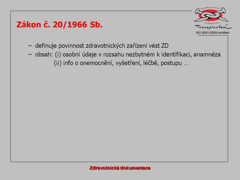 Zákon č. 20/1966 Sb. –definuje povinnost zdravotnických zařízení vést ZD –obsah: (i) osobní údaje v rozsahu nezbytném k identifikaci, anamnéza (ii) in