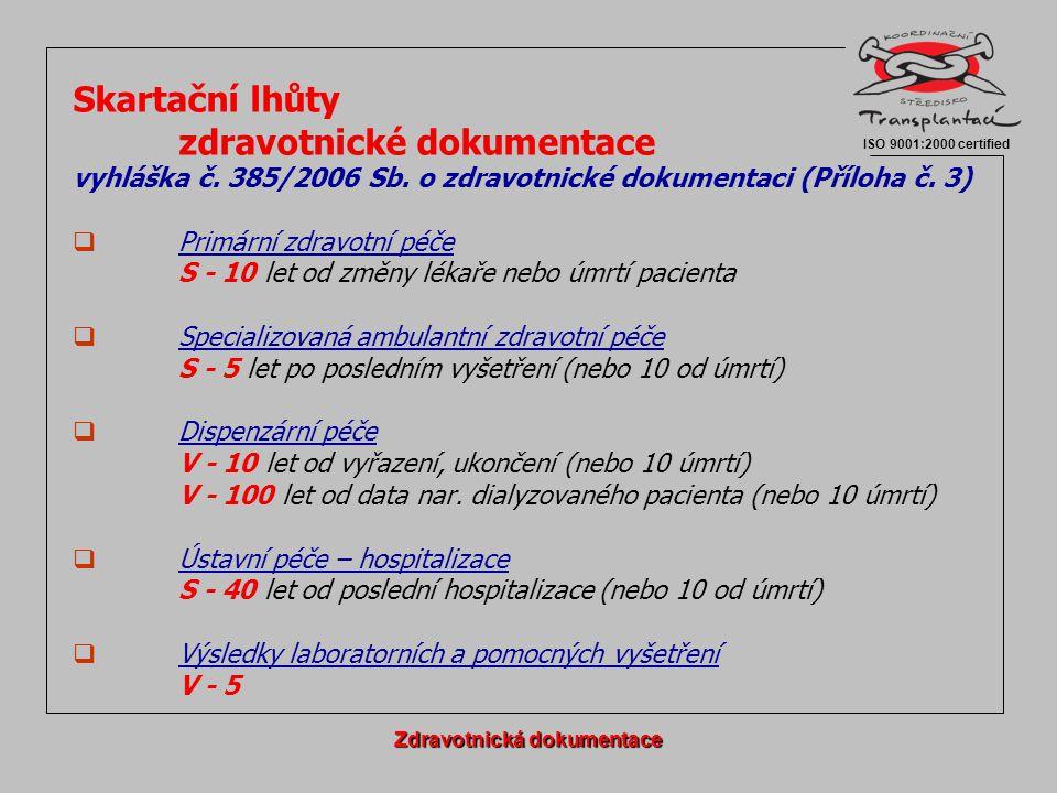 Skartační lhůty zdravotnické dokumentace vyhláška č. 385/2006 Sb. o zdravotnické dokumentaci (Příloha č. 3)  Primární zdravotní péče S - 10 let od zm