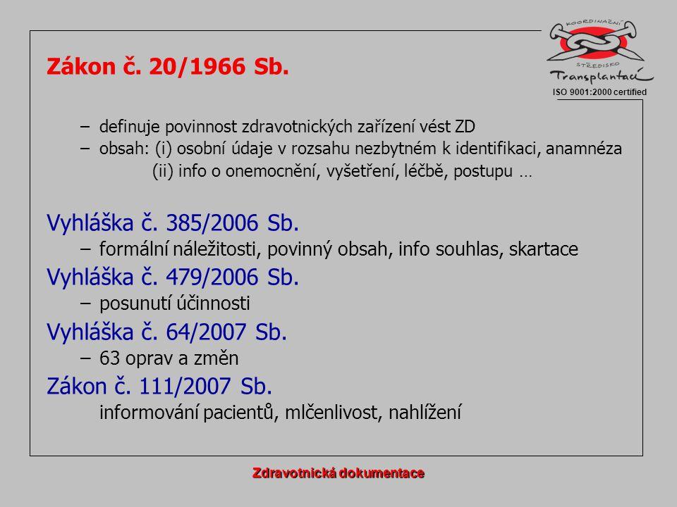Obsah zdravotnické dokumentace: –ZD obsahuje osobní údaje pacienta (identifikace, anamnéza) –další informace (onemocnění, vyšetření, léčení, stav, postup léčby …) § 67b/2 Zdravotnická dokumentace ISO 9001:2000 certified