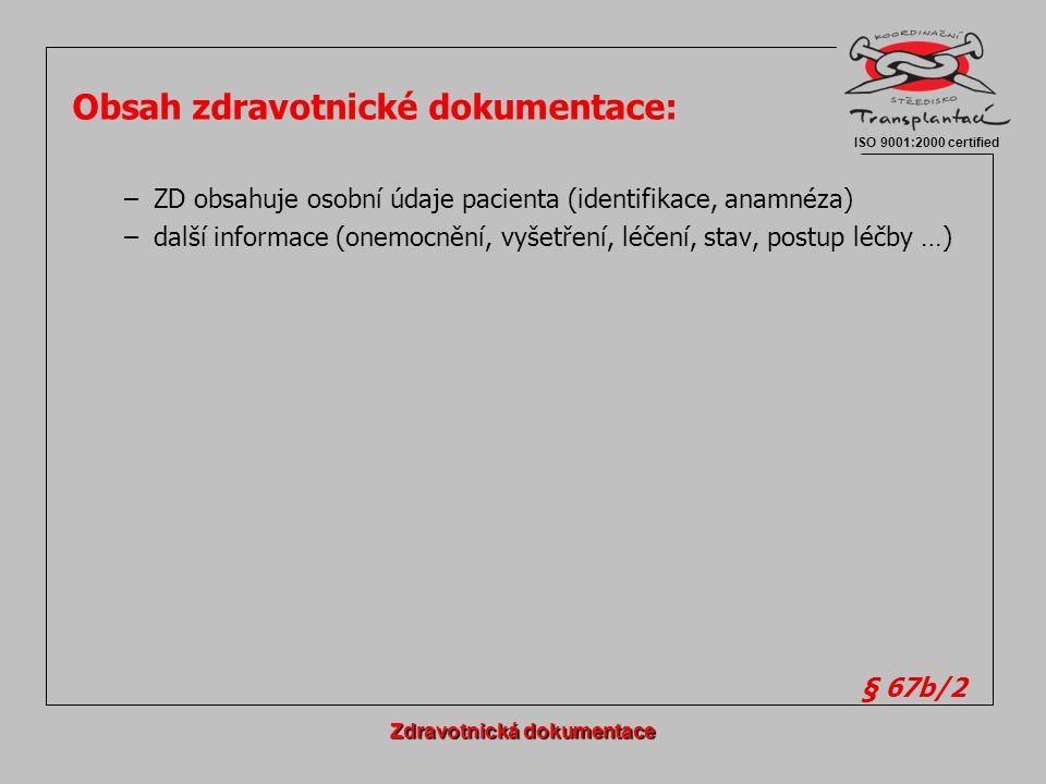 Obsah zdravotnické dokumentace: –ZD obsahuje osobní údaje pacienta (identifikace, anamnéza) –další informace (onemocnění, vyšetření, léčení, stav, pos