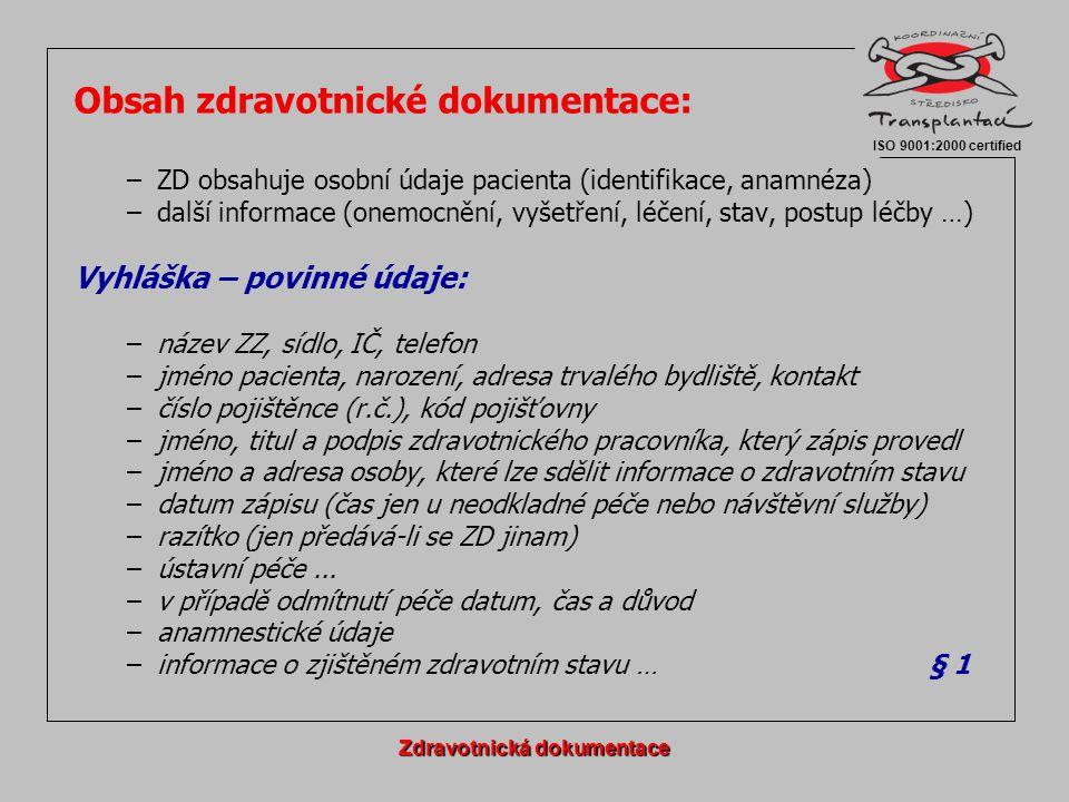 Samostatná část ZD: - musí obsahovat osobní údaje pacienta v rozsahu nezbytném pro jeho identifikaci a označení ZZ, které ji vyhotovilo Vyhláška - samostatné části:  Výpis ze ZD vedené lékařem primární péče  Vyžádání  Lékařské zprávy  Propouštěcí zprávy  Záznam o info souhlasu  Negativní revers  Záznam o souhlasu s poskytováním informací  Lékařský posudek  Dokumentace ZZS  Dokumentace LSPP  Dokumentace ošetřovatelské péče Zdravotnická dokumentace ISO 9001:2000 certified