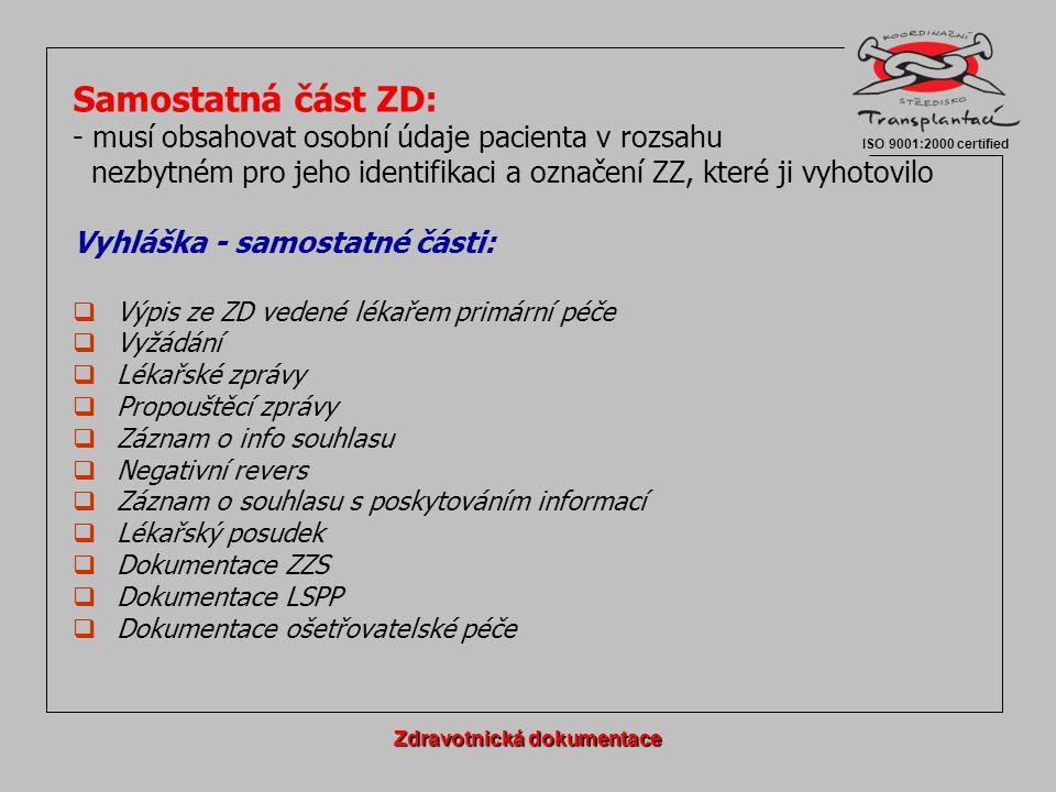 Zápis ve ZD Průkaznost, pravdivost, čitelnost, průběžné doplňování Opatřen datem zápisu, identifikací a podpisem osoby, která ho provedla Opravy novým zápisem, datum, podpis, čitelnost původního záznamu § 67b/4 Vyhláška Na každém listu uvést jméno, příjmení a rodné číslo pacienta, název zdravotnického zařízení § 3 Zdravotnická dokumentace ISO 9001:2000 certified