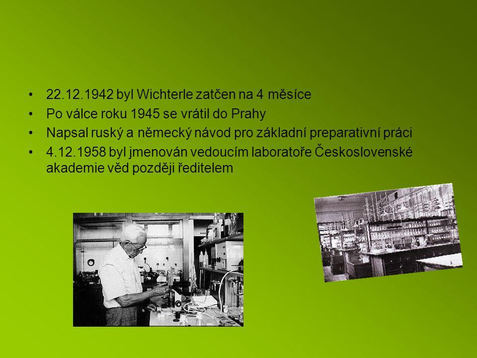 22.12.1942 byl Wichterle zatčen na 4 měsíce Po válce roku 1945 se vrátil do Prahy Napsal ruský a německý návod pro základní preparativní práci 4.12.1958 byl jmenován vedoucím laboratoře Československé akademie věd později ředitelem