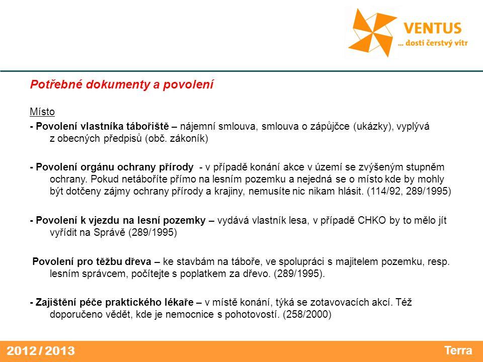 2012 / 2013 Potřebné dokumenty a povolení Místo - Povolení vlastníka tábořiště – nájemní smlouva, smlouva o zápůjčce (ukázky), vyplývá z obecných předpisů (obč.