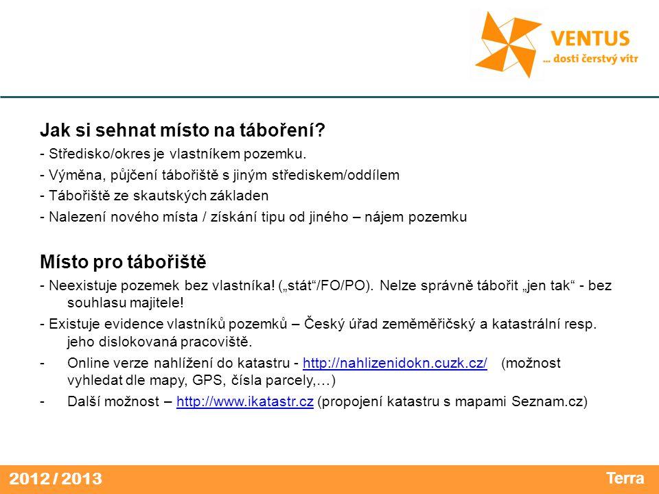 2012 / 2013 Jak si sehnat místo na táboření. - Středisko/okres je vlastníkem pozemku.