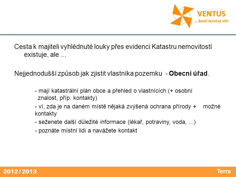 2012 / 2013 Cesta k majiteli vyhlédnuté louky přes evidenci Katastru nemovitostí existuje, ale...