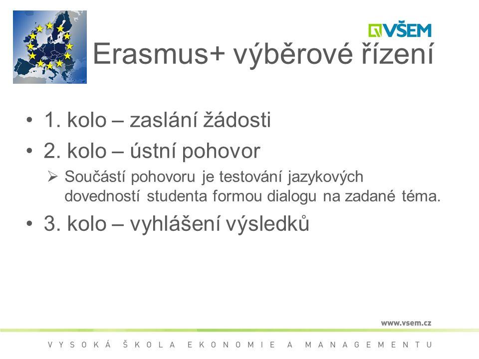 Erasmus+ výběrové řízení 1. kolo – zaslání žádosti 2. kolo – ústní pohovor  Součástí pohovoru je testování jazykových dovedností studenta formou dial