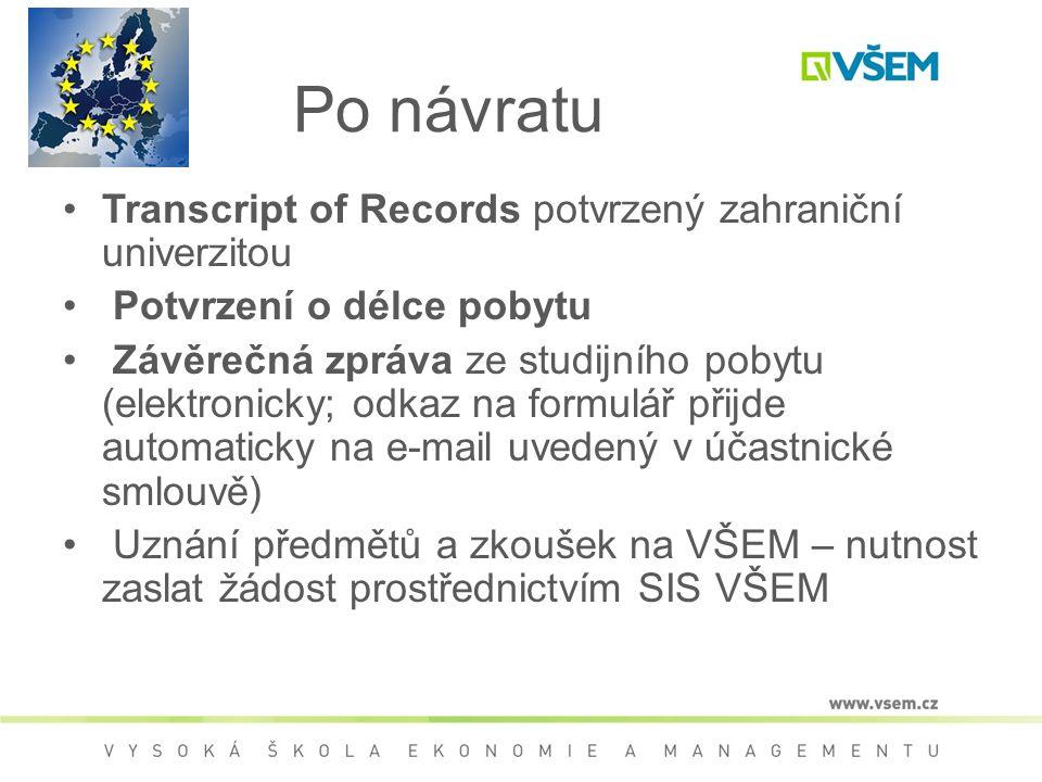 Po návratu Transcript of Records potvrzený zahraniční univerzitou Potvrzení o délce pobytu Závěrečná zpráva ze studijního pobytu (elektronicky; odkaz