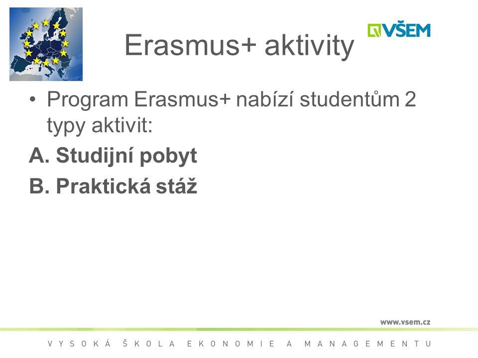 Erasmus+ aktivity Student se může za dobu bakalářského i magisterského studia zúčastnit 1x studijního pobytu (3-12 měsíců) a 1x praktické stáže (3-12 měsíců) Tzn.