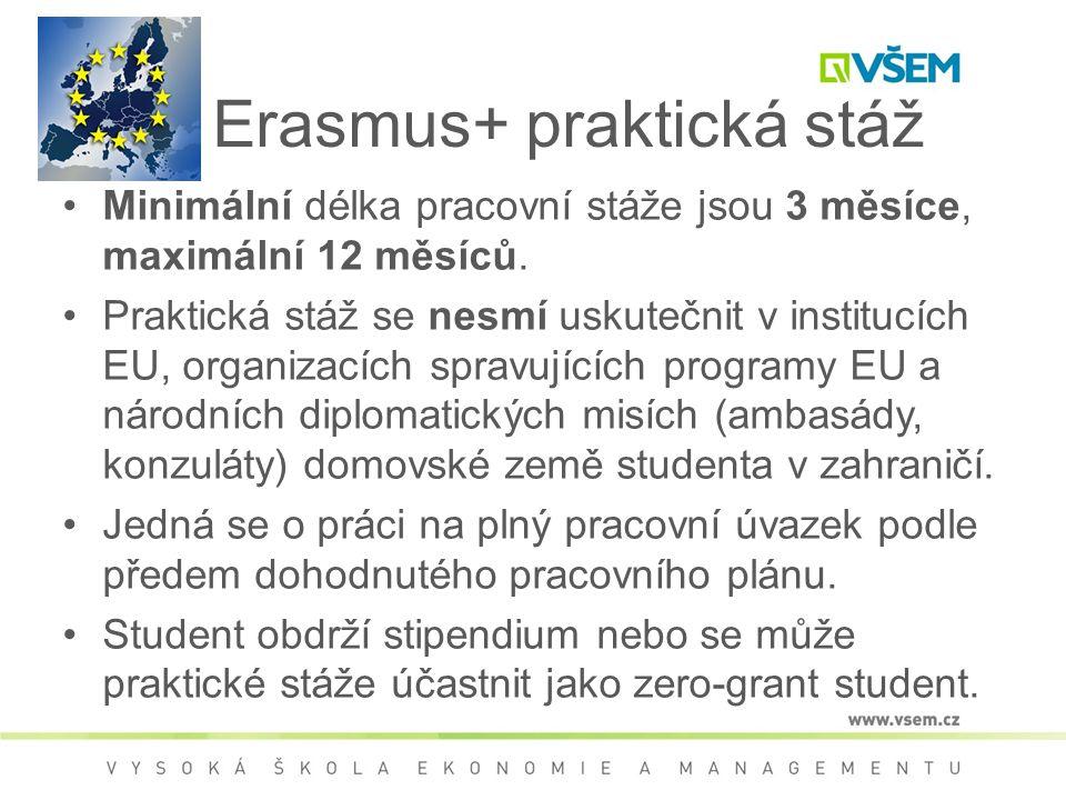 Erasmus+ praktická stáž Minimální délka pracovní stáže jsou 3 měsíce, maximální 12 měsíců. Praktická stáž se nesmí uskutečnit v institucích EU, organi