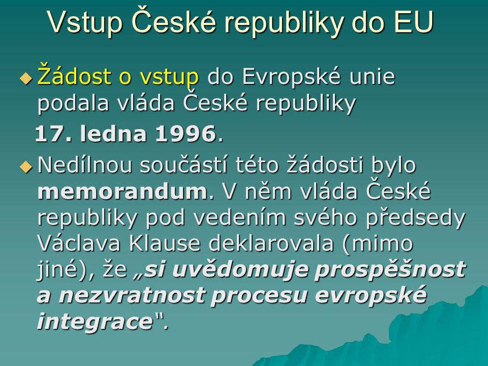 Vstup České republiky do EU  Žádost o vstup do Evropské unie podala vláda České republiky 17. ledna 1996. 17. ledna 1996.  Nedílnou součástí této žá