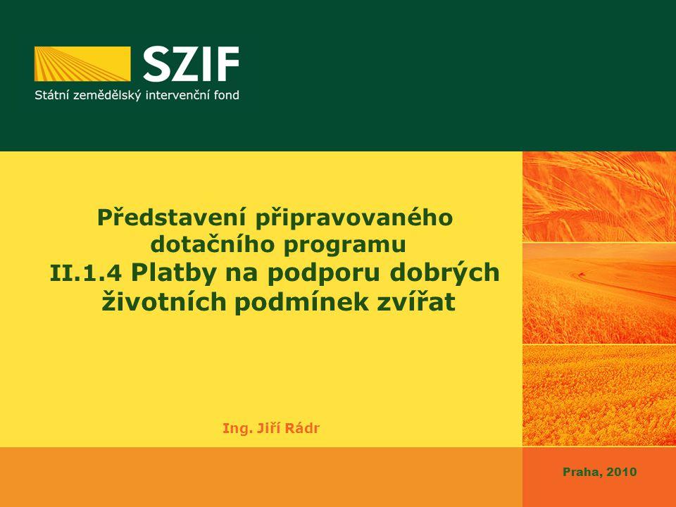 Praha, 2010 Představení připravovaného dotačního programu II.1.4 Platby na podporu dobrých životních podmínek zvířat Ing.